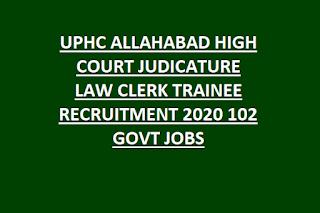 UPHC ALLAHABAD HIGH COURT JUDICATURE LAW CLERK TRAINEE RECRUITMENT 2020 102 GOVT JOBS