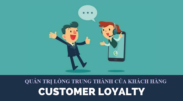 Đo lường và quản trị lòng trung thành của khách hàng (Customer Loyalty)