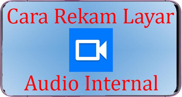Cara Rekam Layar dan Audio Internal Android