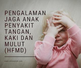 Pengalaman Jaga Anak Penyakit Tangan, Kaki dan Mulut (HFMD)