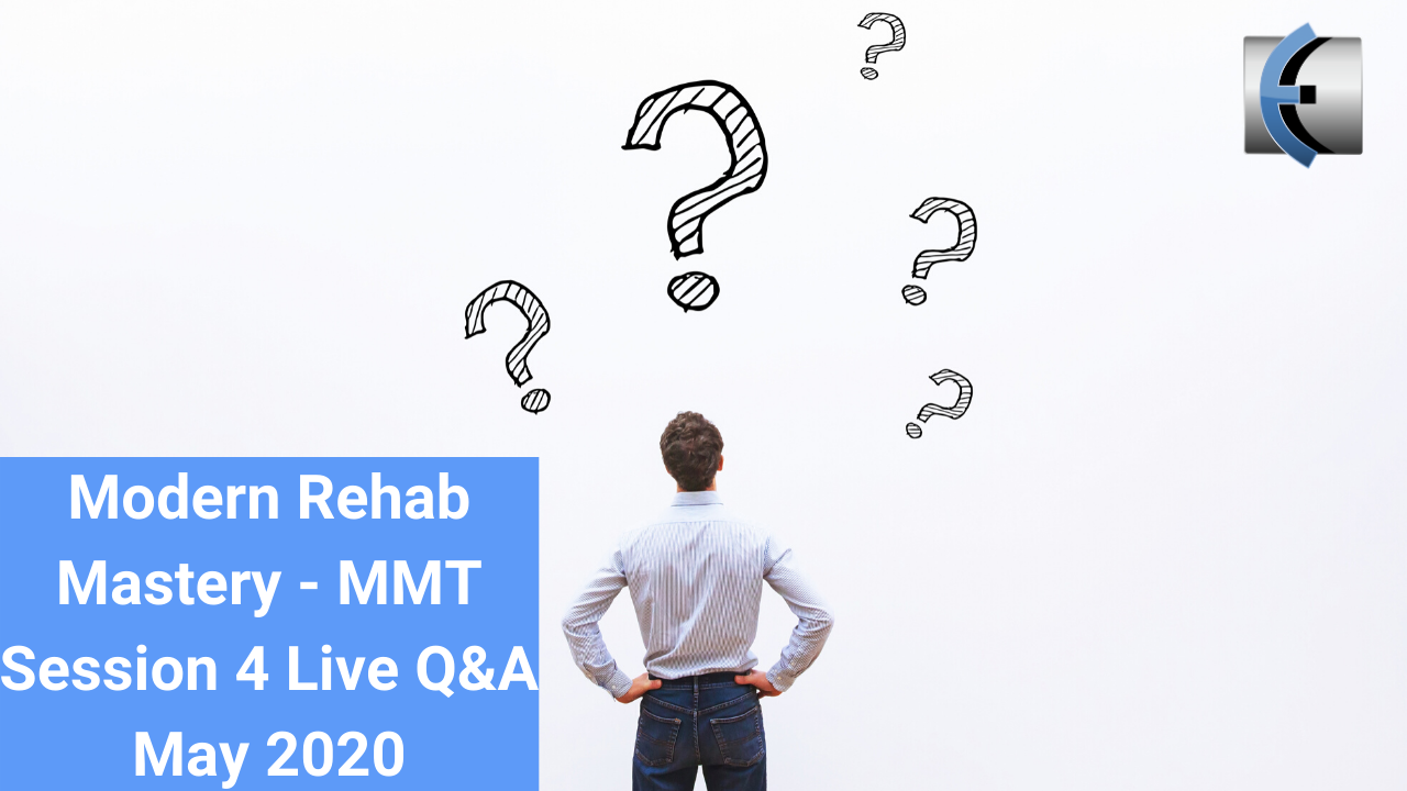 Q&A from Modern Rehab Mastery - Live Session 4 May 2020
