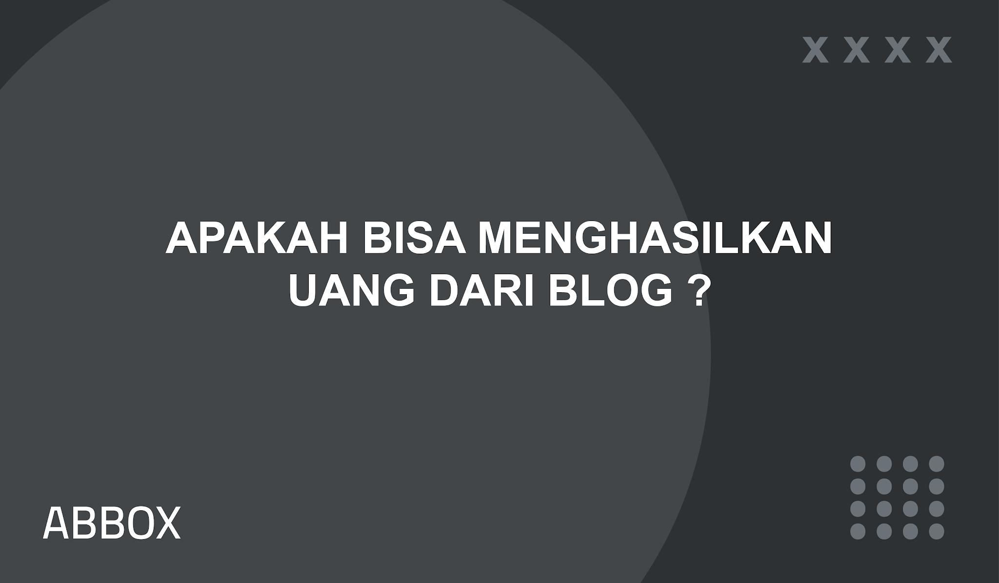 Apakah Bisa Menghasilkan Uang Dari Blog ?