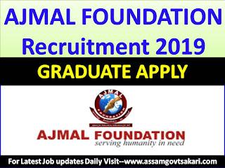 Ajmal Foundation,Hojai Recruitment 2019