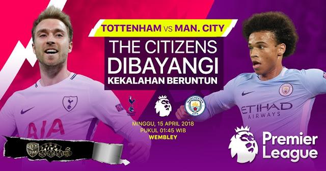 Prediksi Tottenham Hotspur Vs Manchester City, Minggu 15 April 2018 Pukul 01.45 WIB @ RCTI