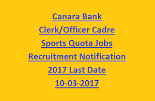 Canara Bank Clerk, Officer Cadre Sports Quota Jobs Recruitment Notification 2017 Last Date 10-03-2017