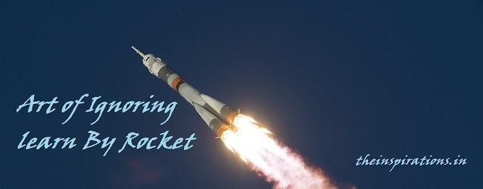 Art of Ignoring learn By Rocket / Satellite ...(नज़रअंदाज़ करने की कला )