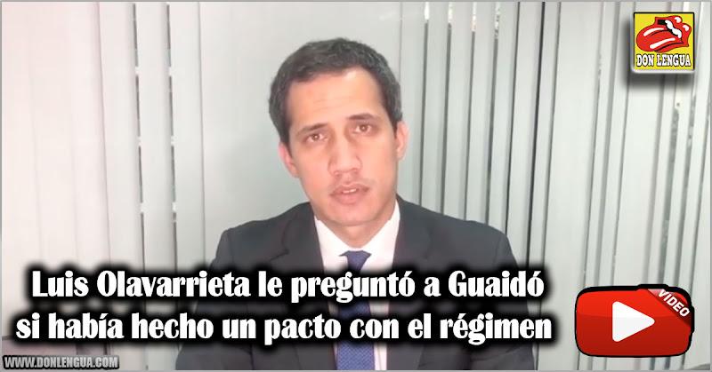 Luis Olavarrieta le preguntó a Guaidó si había hecho un pacto con el régimen