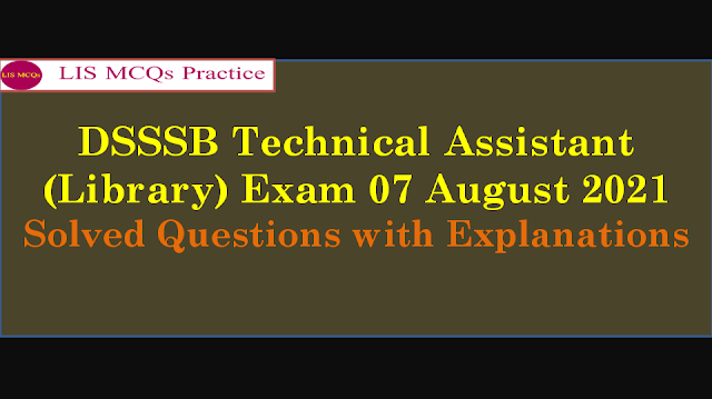 DSSSB Technical Assistant (Library) Exam 07th August 2021 Solved Questions with Explanations (91-100)