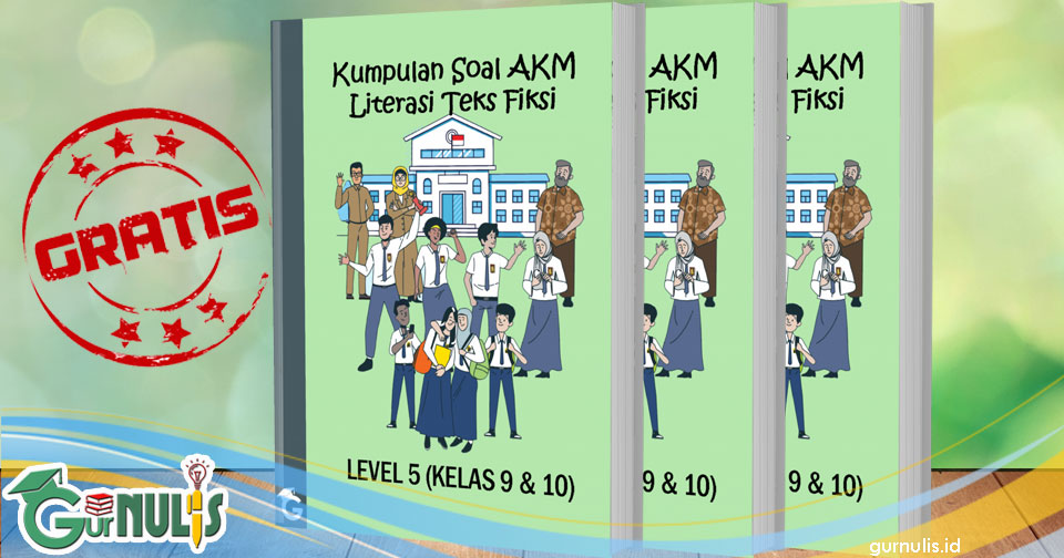 Kumpulan Soal AKM Literasi Teks Fiksi Level 5 (Kelas 9 dan 10) - www.gurnulis.id