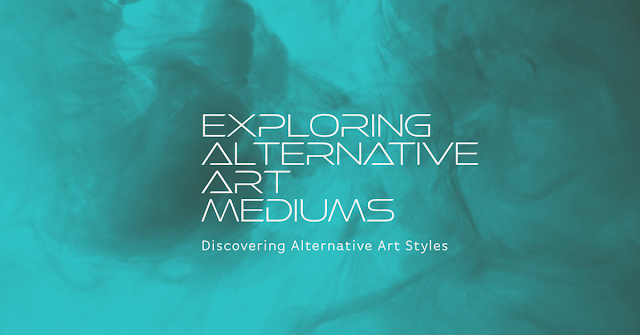 exploring alternative art styles and mediums,