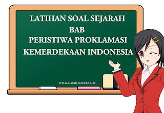 Latihan Soal Sejarah Bab Proklamasi Kemerdekaan Indonesia