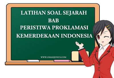 Latihan Soal Sejarah Bab Proklamasi Kemerdekaan Indonesia dan Jawaban