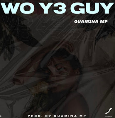 Quamina MP - Wo Y3 Guy (Audio MP3)