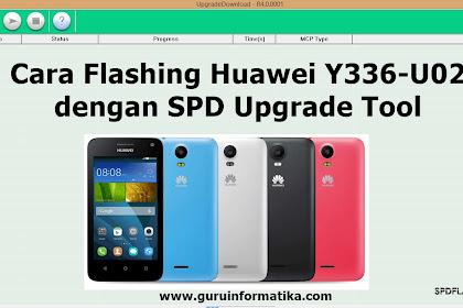 Cara Flashing Huawei Y336-U02 Firmware dengan SPD Upgrade Tool