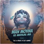 MAN MOHNA KE MAYA JAL MA REMIX DJ A-RAX & DJ ASHU