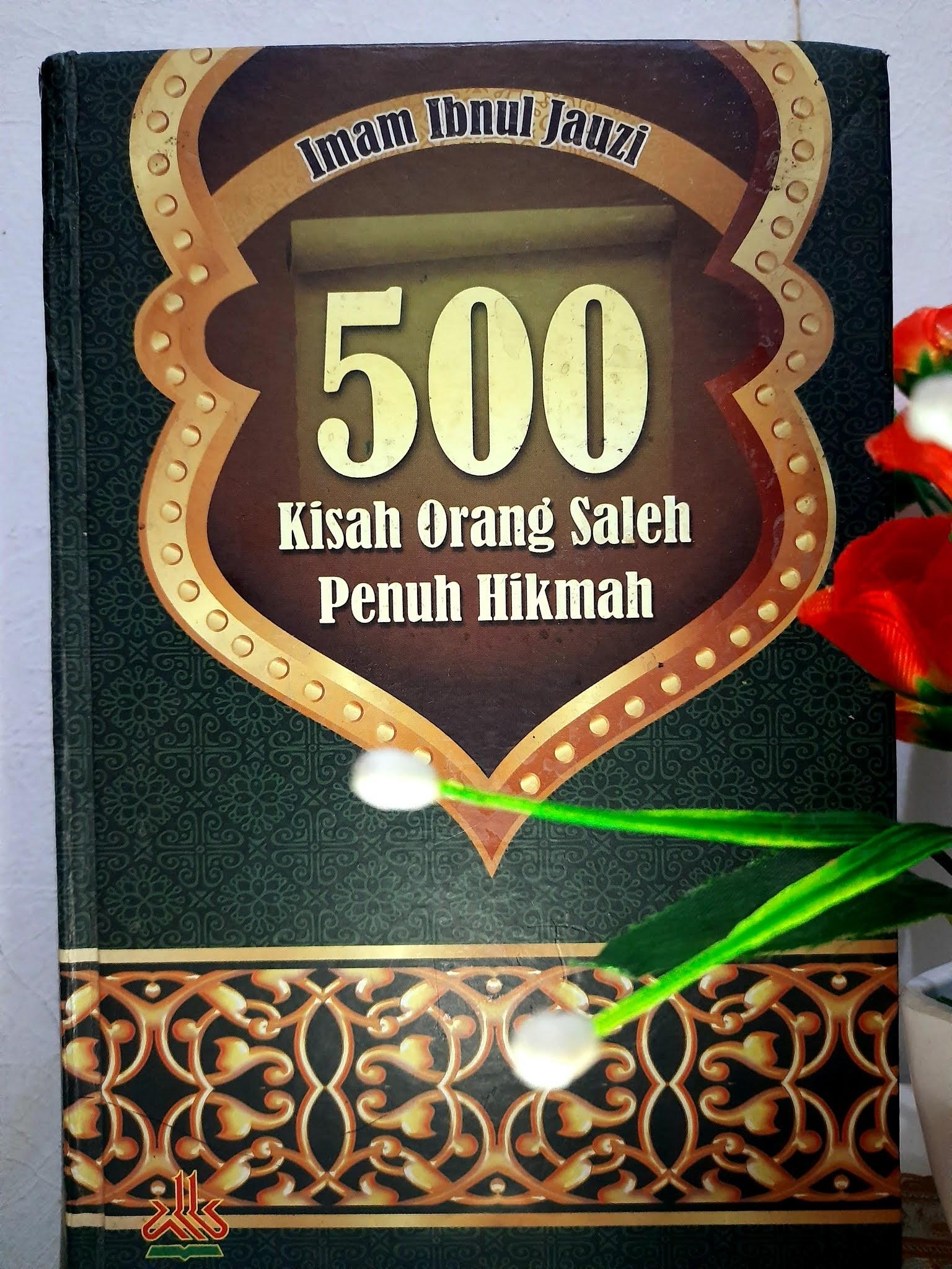 Kisah Orang Sholeh karya ibnul Jauzi rahimahullah yakni buku dongeng yang menjadi banyak r 500 Kisah Orang Sholeh