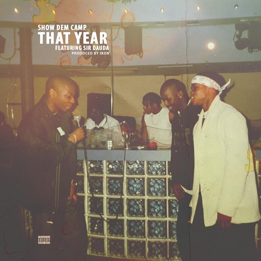 Show Dem Camp – That Year ft. Sir Dauda #Arewapublisize