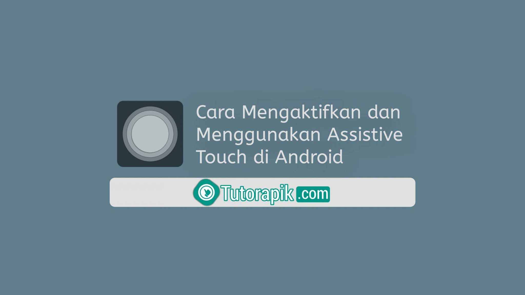 Cara Mengaktifkan dan menggunakan Assistive Touch di Android (Seperti iPhone)