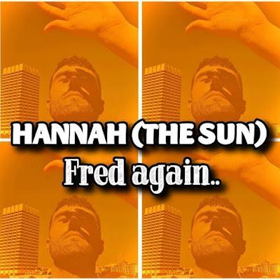 Fred again..'s Song HANNAH (THE SUN) - Chorus When the sun comes shining through.. Streaming - MP3 Download