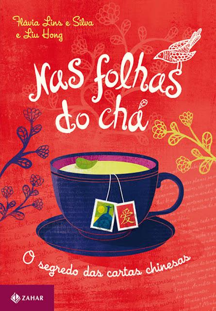 Nas folhas do chá O segredo das cartas chinesas - Flávia Lins e Silva