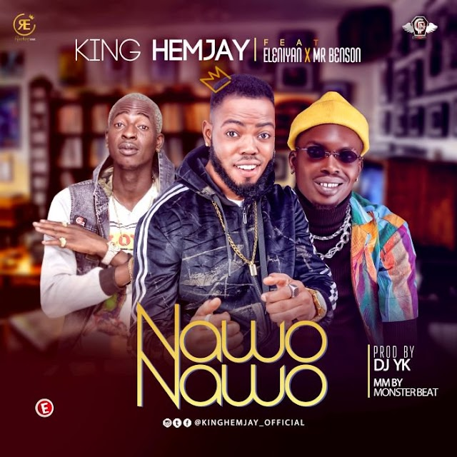 [Music] King Hemjay Ft. Eleniyan x Mr Benson – Nawo Nawo