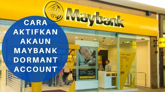 Cara Aktifkan Akaun Maybank Dormant Account