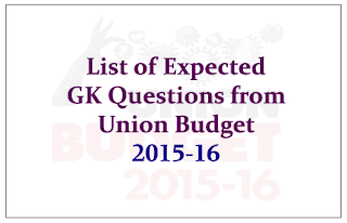 List of Expected GK Questions from the Union Budget 2015-16