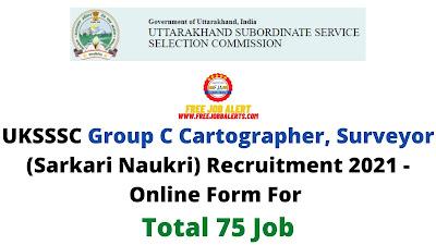 Free Job Alert: UKSSSC Group C Cartographer, Surveyor (Sarkari Naukri) Recruitment 2021 - Online Form For Total 75 Job