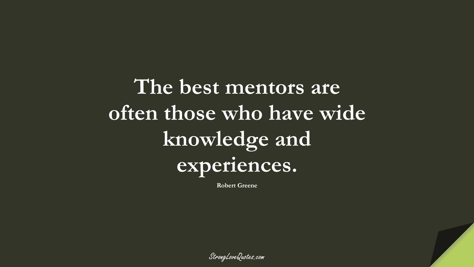 The best mentors are often those who have wide knowledge and experiences. (Robert Greene);  #KnowledgeQuotes