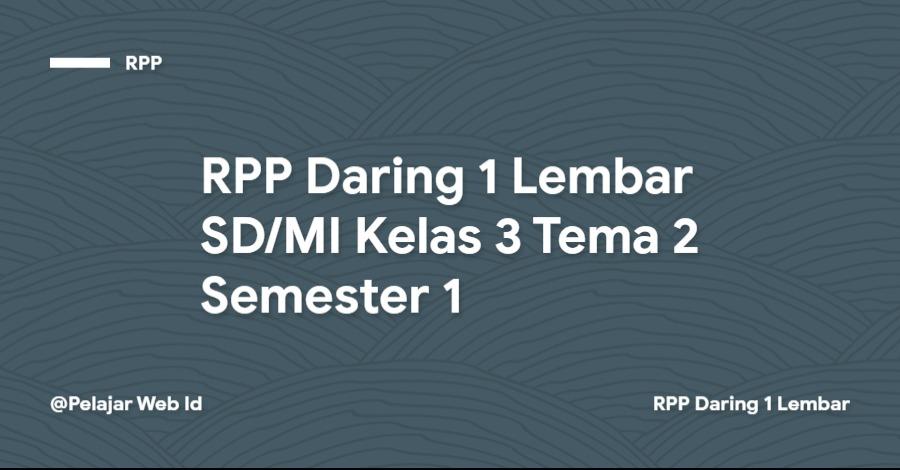 Download RPP Daring 1 Lembar SD/MI Kelas 3 Tema 2 Semester 1
