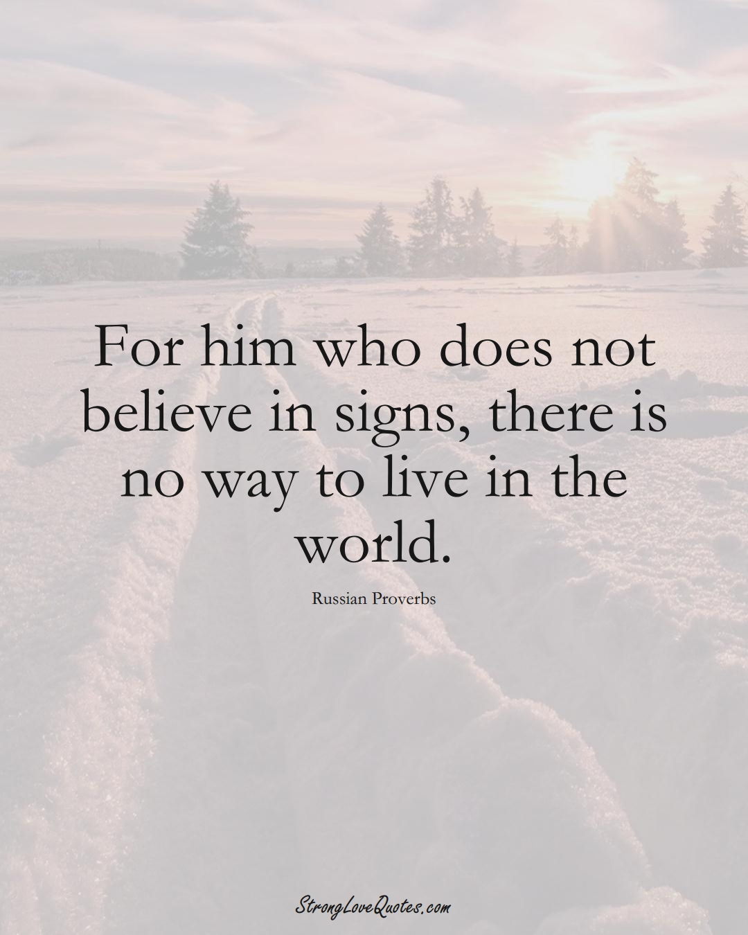 For him who does not believe in signs, there is no way to live in the world. (Russian Sayings);  #AsianSayings