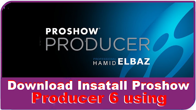 How To Get Download Insatall Proshow Producer 6 using