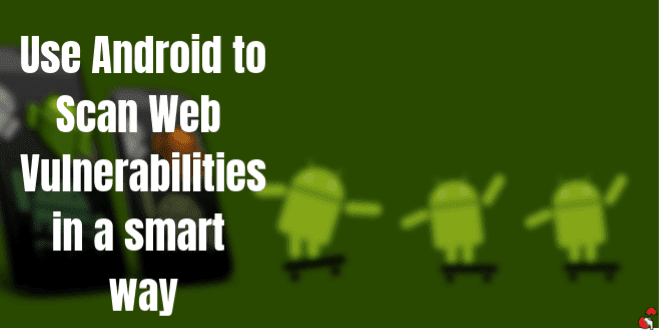 How to Scan Websites for Vulnerabilities Using Android
