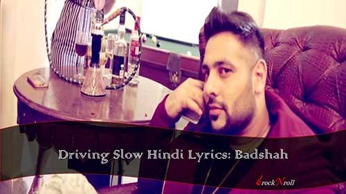 Driving-Slow-Hindi-Lyrics-Badshah