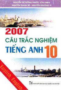 2007 Câu Trắc Nghiệm Tiếng Anh 10 - Nguyễn Thị Tường Phước