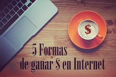 5 Formas efectivas de ganar dinero en Internet Gratis