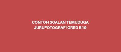 Contoh Soalan Temuduga Jurufotografi Gred B19