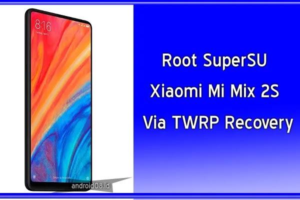Cara Root Xiaomi Mi Mix 2S Polaris Via TWRP (SuperSU Method)