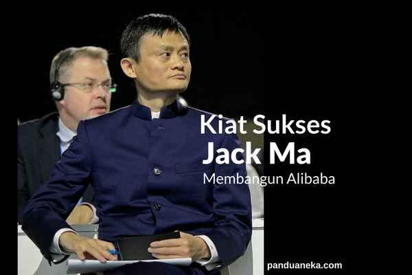 Ini dia 6 kiat sukses jack ma membangun alibaba dan kerajaan bisnisnya