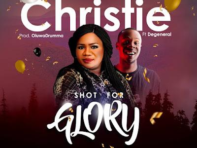 MP3 & VIDEO: Christie Ft. Degeneral - Shot For Glory