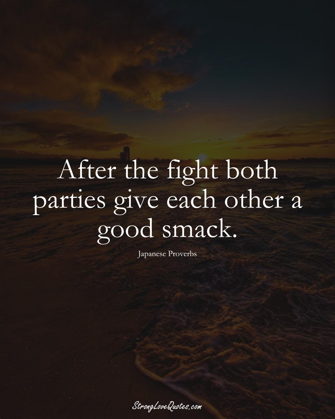 After the fight both parties give each other a good smack. (Japanese Sayings);  #AsianSayings