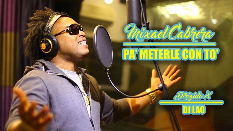 Mixael Cabrera - ¨Pá meterle con tó¨ - Videoclip - Dirección: DJ Lao. Portal Del Vídeo Clip Cubano - 01