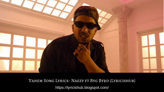Vahem Song Lyrics- Naezy ft Byg Byrd (Lyricishub)