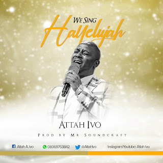 DOWNLOAD MP3: We Sing Hallelujah - Attah Ivo (Prod. By Mr. Soundcraft)