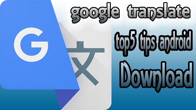 google translate top 5 tips android download