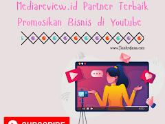 Mediareview.id Partner Terbaik Promosikan Bisnis di Youtube