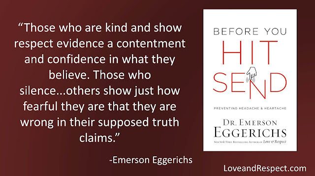 "Quote from ""Before You Hit Send"" by Emerson Eggerichs: ""Those who are kind and show respect evidence a contentment and confidence in what they believe. Those who silence...others show just how fearful they are that they are wrong in their supposed truth claims."" #Discussions #Debate #Conversations #truth #Beliefs"