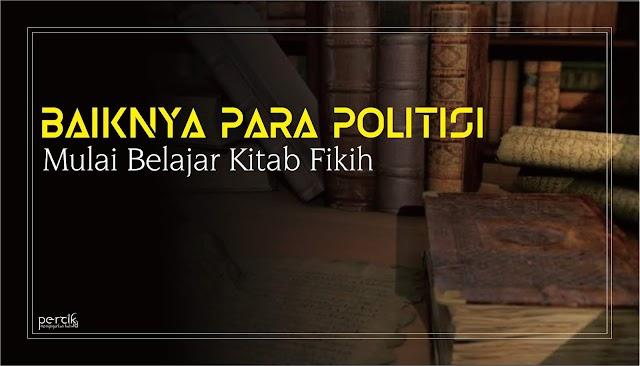 Baiknya Para Politisi Mulai Belajar Kitab Fikih