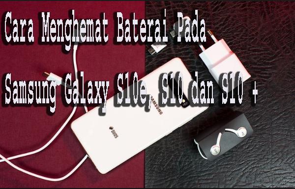 Cara Menghemat Baterai Pada Samsung Galaxy S10e, S10 dan S10 + 1