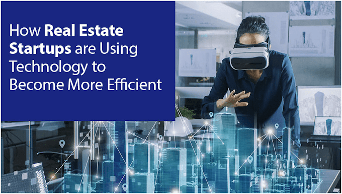 How Real Estate Startups are Using Technology to Become More Efficient